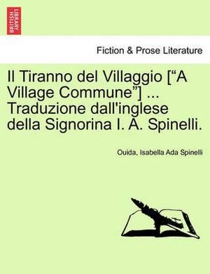 Il Tiranno del Villaggio [A Village Commune] ... Traduzione Dall'inglese Della Signorina I. A. Spinelli.