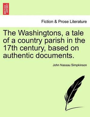 The Washingtons, a Tale of a Country Parish in the 17th Century, Based on Authentic Documents.