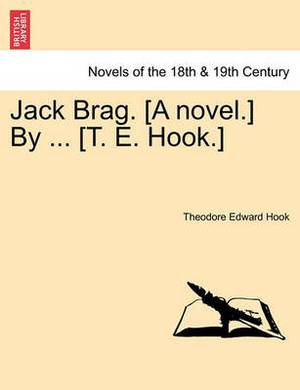 Jack Brag. [A Novel.] by ... [T. E. Hook.]