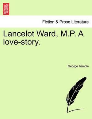 Lancelot Ward, M.P. a Love-Story.