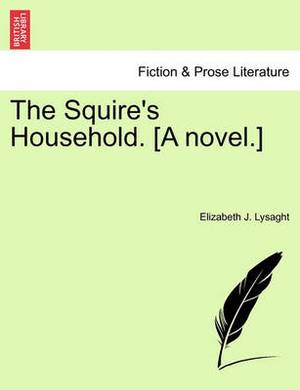 The Squire's Household. [A Novel.]