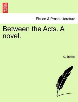 Between the Acts. a Novel.