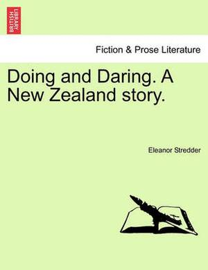 Doing and Daring. a New Zealand Story.