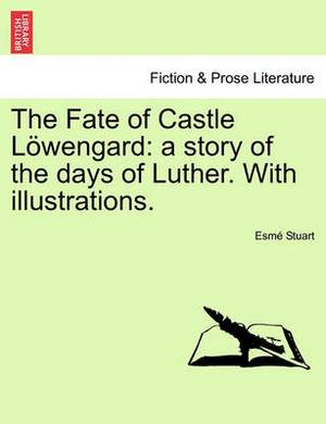 The Fate of Castle L Wengard: A Story of the Days of Luther. with Illustrations.