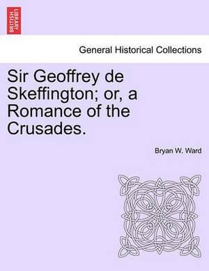 Sir Geoffrey de Skeffington; Or, a Romance of the Crusades.