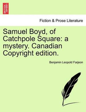 Samuel Boyd, of Catchpole Square: A Mystery. Canadian Copyright Edition.