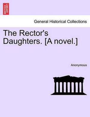 The Rector's Daughters. [A Novel.]