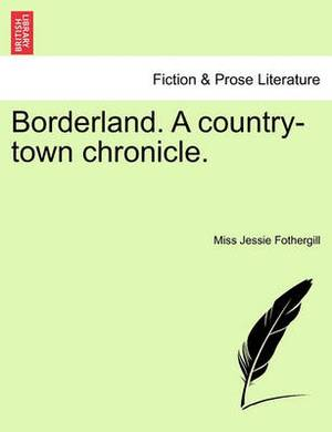 Borderland. a Country-Town Chronicle.