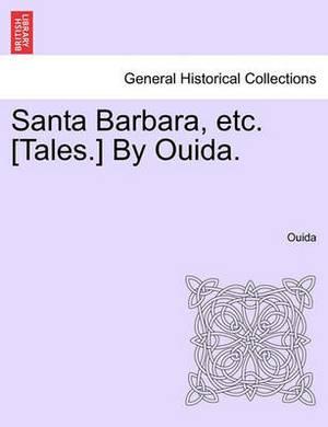 Santa Barbara, Etc. [Tales.] by Ouida.