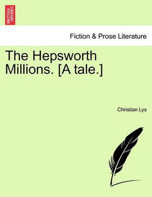 The Hepsworth Millions. [A Tale.]