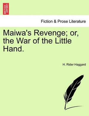 Maiwa's Revenge; Or, the War of the Little Hand.