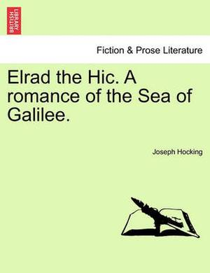 Elrad the Hic. a Romance of the Sea of Galilee.