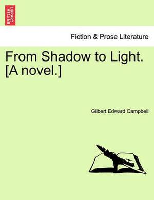 From Shadow to Light. [A Novel.]
