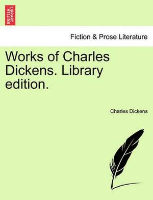Works of Charles Dickens. Library Edition.