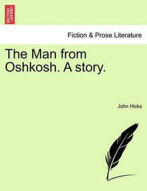 The Man from Oshkosh. a Story.
