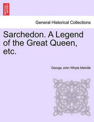 Sarchedon. a Legend of the Great Queen, Etc.