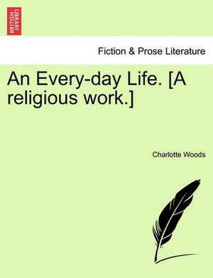 An Every-Day Life. [A Religious Work.]