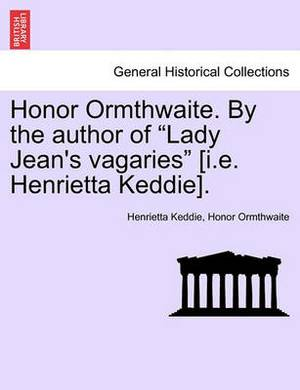 Honor Ormthwaite. by the Author of  Lady Jean's Vagaries  [I.E. Henrietta Keddie].