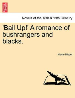 'Bail Up!' a Romance of Bushrangers and Blacks.
