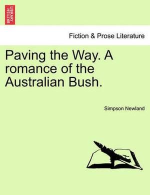 Paving the Way. a Romance of the Australian Bush.