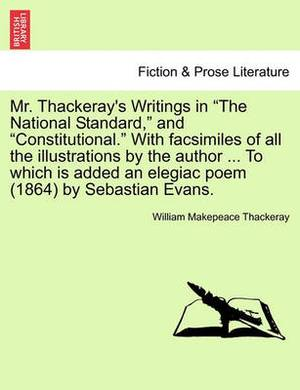 Mr. Thackeray's Writings in  The National Standard,  and  Constitutional.  with Facsimiles of All the Illustrations by the Author ... to Which Is Added an Elegiac Poem (1864) by Sebastian Evans.