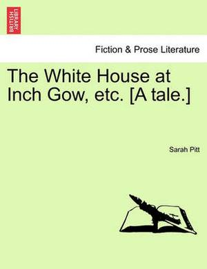 The White House at Inch Gow, Etc. [A Tale.]