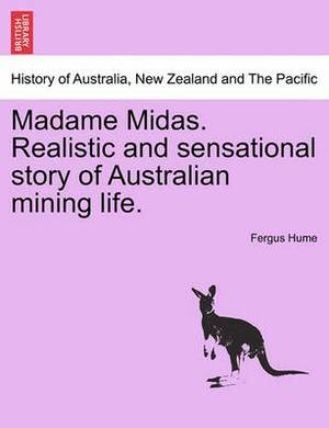 Madame Midas. Realistic and Sensational Story of Australian Mining Life.