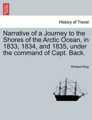 Narrative of a Journey to the Shores of the Arctic Ocean, in 1833, 1834, and 1835, Under the Command of Capt. Back.