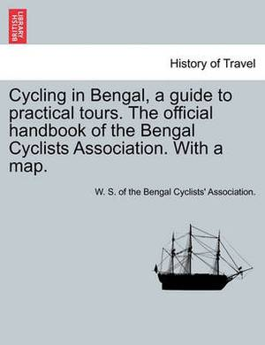 Cycling in Bengal, a Guide to Practical Tours. the Official Handbook of the Bengal Cyclists Association. with a Map.