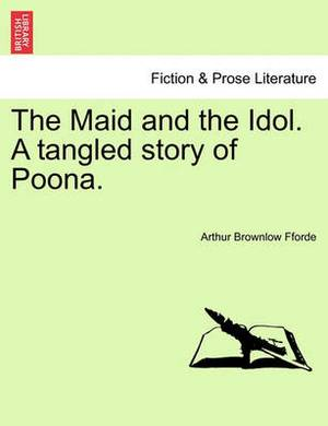 The Maid and the Idol. a Tangled Story of Poona.