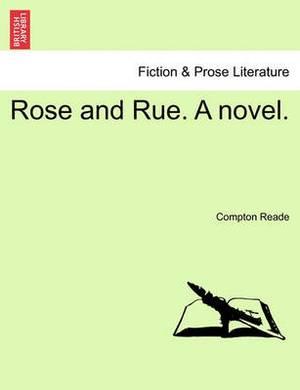 Rose and Rue. a Novel.