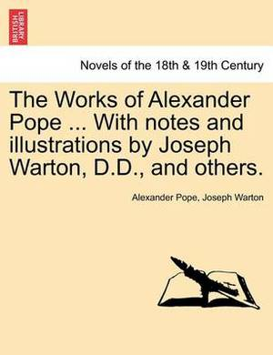The Works of Alexander Pope ... with Notes and Illustrations by Joseph Warton, D.D., and Others.