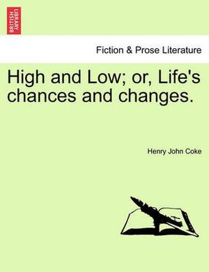 High and Low; Or, Life's Chances and Changes.