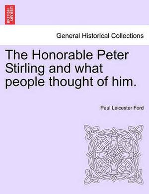 The Honorable Peter Stirling and What People Thought of Him.