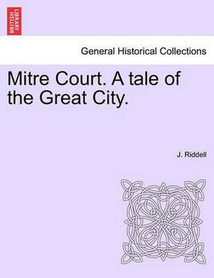 Mitre Court. a Tale of the Great City.