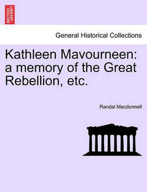 Kathleen Mavourneen: A Memory of the Great Rebellion, Etc.
