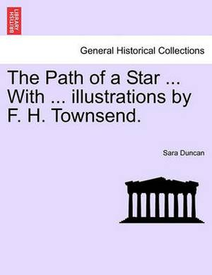 The Path of a Star ... with ... Illustrations by F. H. Townsend.