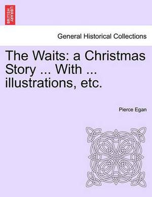 The Waits: A Christmas Story ... with ... Illustrations, Etc.