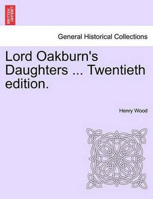 Lord Oakburn's Daughters ... Twentieth Edition.