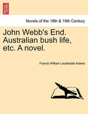 John Webb's End. Australian Bush Life, Etc. a Novel.