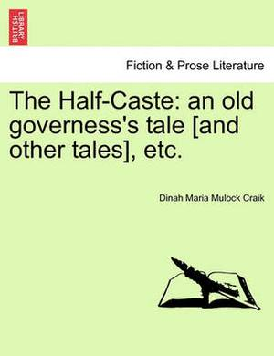 The Half-Caste: An Old Governess's Tale [And Other Tales], Etc.