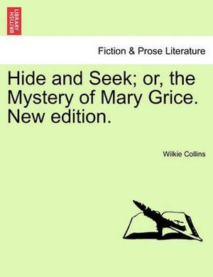 Hide and Seek; Or, the Mystery of Mary Grice. New Edition.