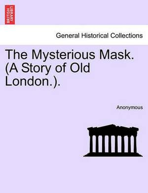 The Mysterious Mask. (a Story of Old London.).