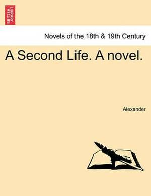A Second Life. a Novel.