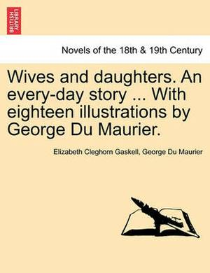 Wives and Daughters. an Every-Day Story ... with Eighteen Illustrations by George Du Maurier. Vol. II.