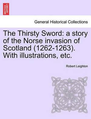 The Thirsty Sword: A Story of the Norse Invasion of Scotland (1262-1263). with Illustrations, Etc.