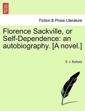 Florence Sackville, or Self-Dependence: An Autobiography. [A Novel.]