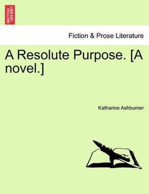 A Resolute Purpose. [A Novel.]