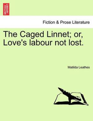 The Caged Linnet; Or, Love's Labour Not Lost.