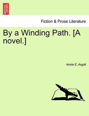 By a Winding Path. [A Novel.]